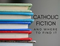 Catholic Fiction and Where to Find It
